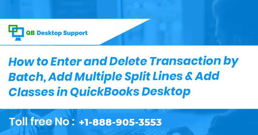 How to Enter and Delete Transaction by Batch, Add Multiple Split Lines & Add Classes in QuickBooks Desktop